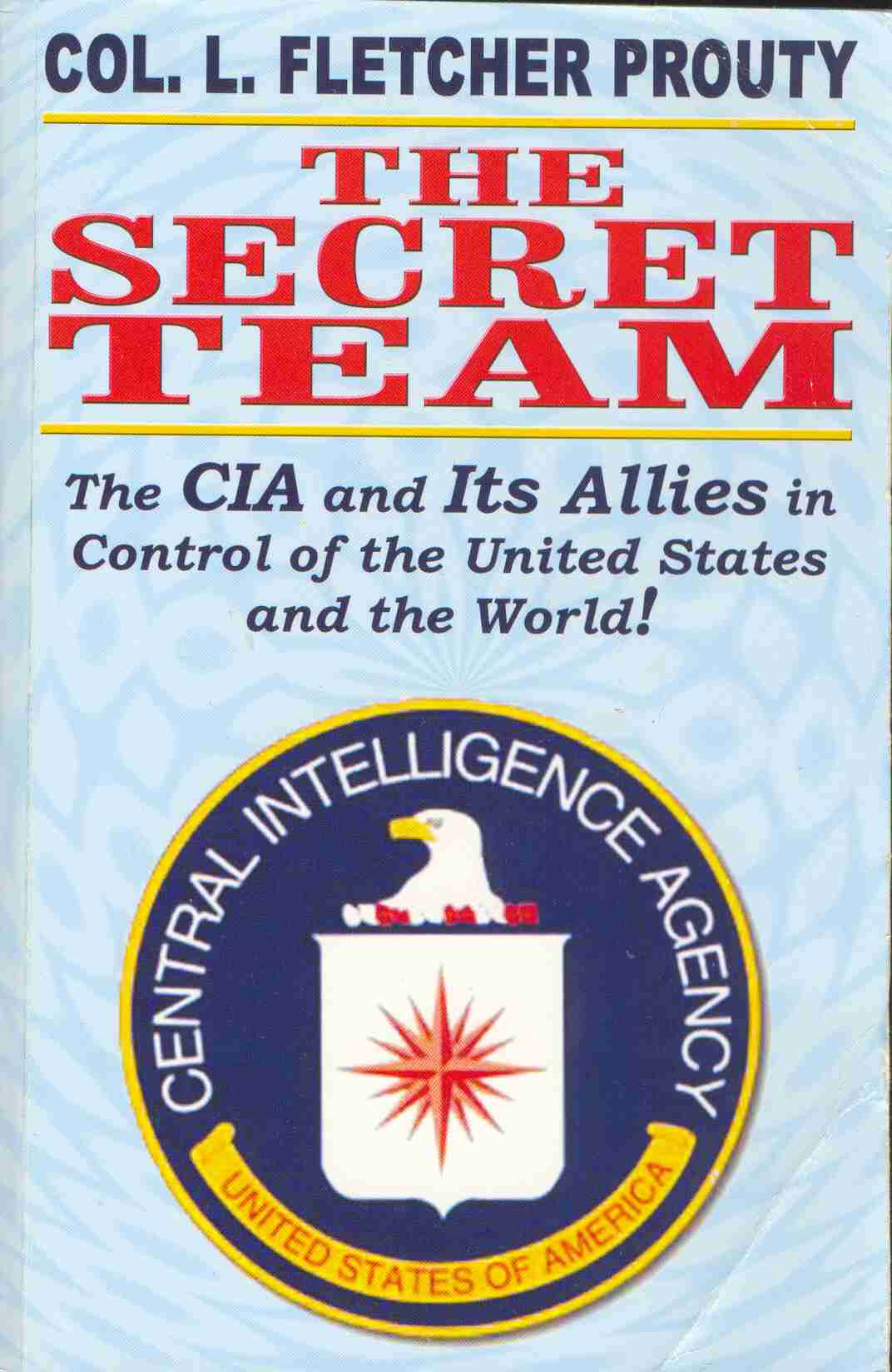 The Secret Team by USAF Colonel L. Fletcher Prouty